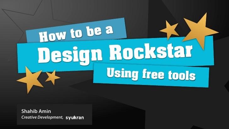 ow t ob ea          H         De sign Rock star                         Using free tools   Shahib Amin Creative Developmen...