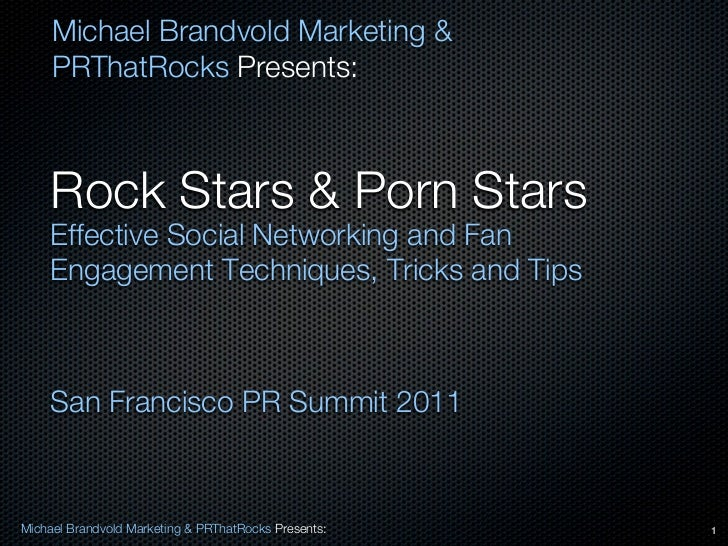 Michael Brandvold Marketing &     PRThatRocks Presents:    Rock Stars & Porn Stars    Effective Social Networking and Fan ...
