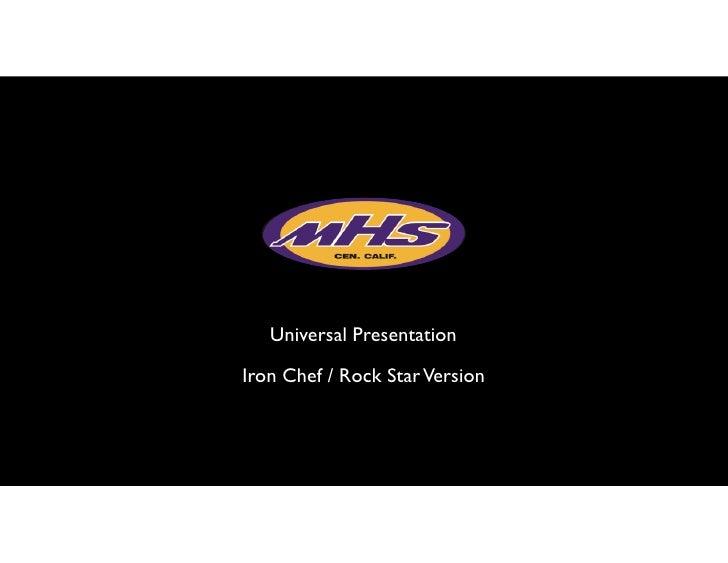 Universal Presentation  Iron Chef / Rock Star Version