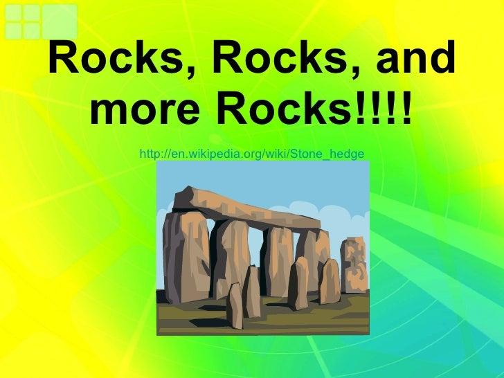 Rocks, Rocks, and more Rocks!!!! http://en.wikipedia.org/wiki/Stone_hedge