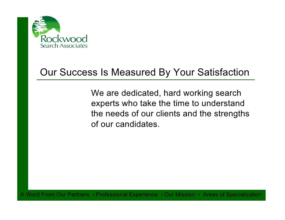 Our Success Is Measured By Your Satisfaction                           We are dedicated, hard working search              ...