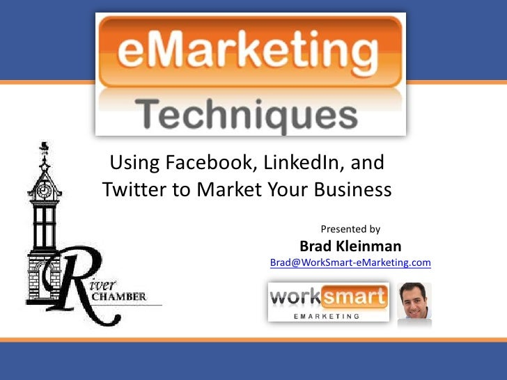 Using Facebook, LinkedIn, and Twitter to Market Your Business<br />Presented by<br />Brad Kleinman<br />Brad@WorkSmart-eMa...