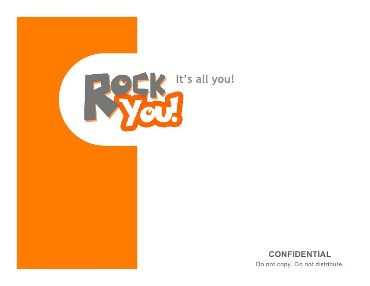 It's all you!                           CONFIDENTIAL                 CONFIDENTIAL: Do Do copy. distribute.                ...
