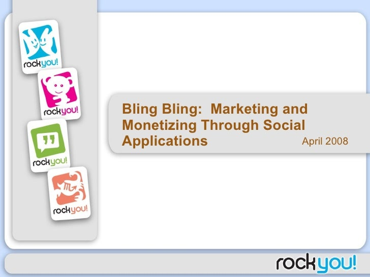 Bling Bling:  Marketing and Monetizing Through Social Applications  April 2008