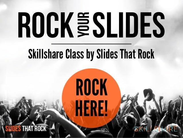 Skillshare Class by Slides That RockROCK SLIDESyourROCKHERE!SLIDES THAT ROCK