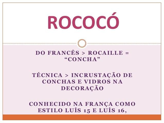 """DO FRANCÊS > ROCAILLE = """"CONCHA"""" TÉCNICA > INCRUSTAÇÃO DE CONCHAS E VIDROS NA DECORAÇÃO CONHECIDO NA FRANÇA COMO ESTILO LU..."""