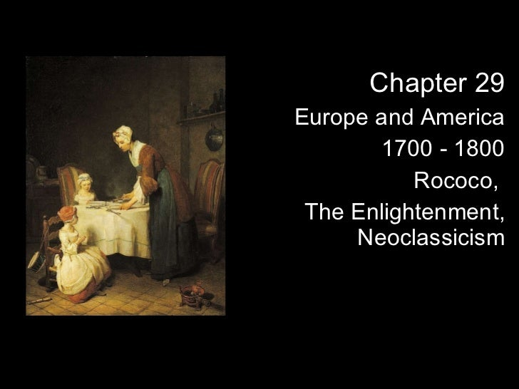 Chapter 29 Europe and America 1700 - 1800 Rococo,  The Enlightenment, Neoclassicism