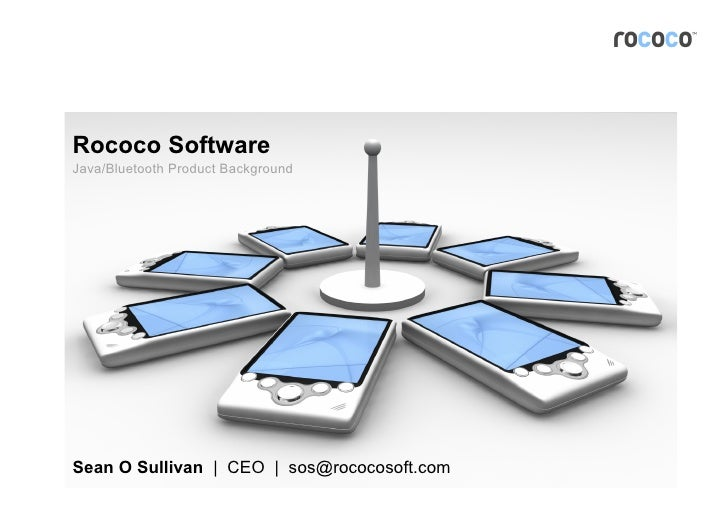 Rococo Software Java/Bluetooth Product Background     Sean O Sullivan | CEO | sos@rococosoft.com                          ...