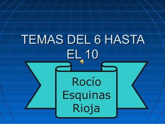 TEMAS DEL 6 HASTA      EL 10      Rocío     Esquinas       Rioja