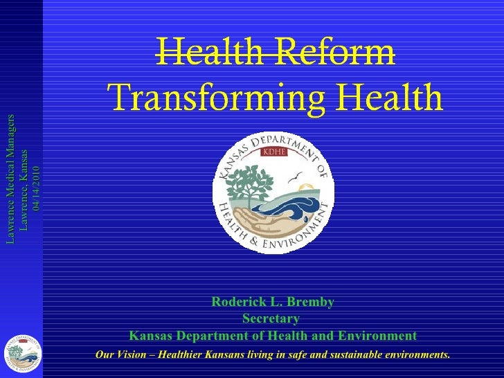 Our Vision  –  Healthier Kansans living in safe and sustainable environments. Roderick L. Bremby Secretary  Kansas Departm...