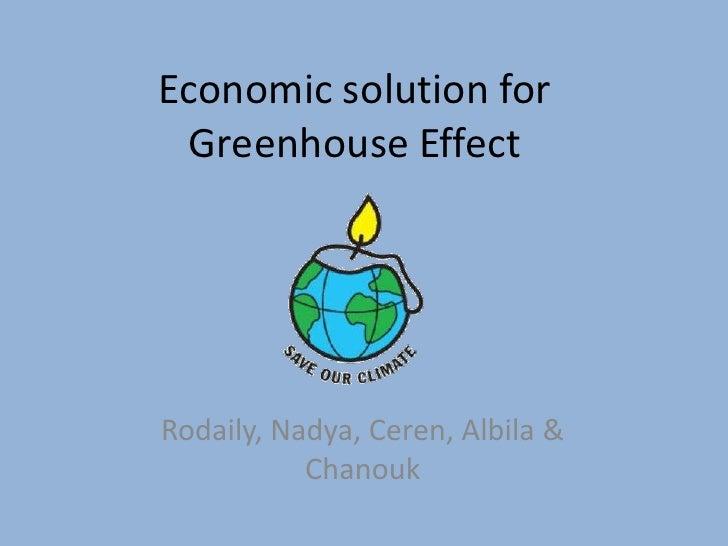 Economicsolutionfor Greenhouse Effect<br />Rodaily, Nadya, Ceren, Albila & Chanouk<br />