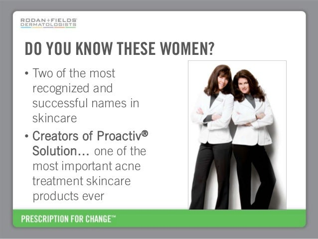 DO YOU KNOW THESE WOMEN? • Two of the most recognized and successful names in skincare • Creators of Proactiv® Solution… o...