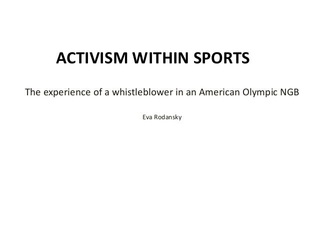 ACTIVISM WITHIN SPORTS The experience of a whistleblower in an American Olympic NGB Eva Rodansky