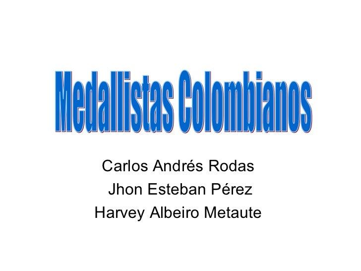 Carlos Andrés Rodas  Jhon Esteban PérezHarvey Albeiro Metaute