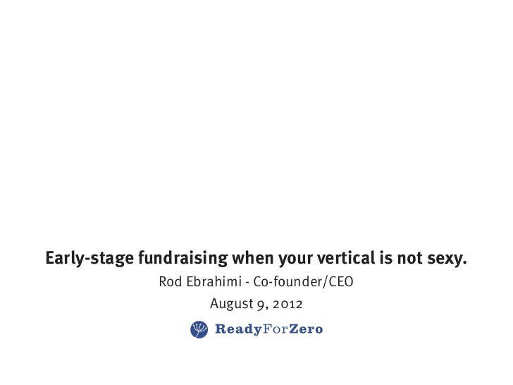 Early-stage fundraising when your vertical is not sexy.              Rod Ebrahimi - Co-founder/CEO                     Aug...