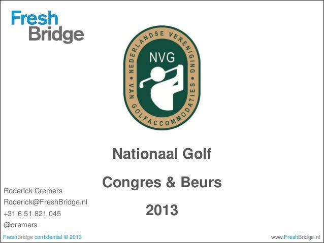 Nationaal GolfRoderick Cremers                                  Congres & BeursRoderick@FreshBridge.nl+31 6 51 821 045    ...