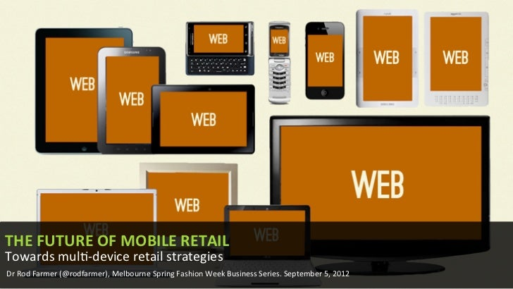 THE	  FUTURE	  OF	  MOBILE	  RETAILTowards	  mul,-­‐device	  retail	  strategiesDr	  Rod	  Farmer	  (@rodfarmer),	  Melbou...