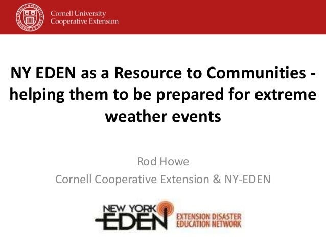 NY EDEN as a Resource to Communities -helping them to be prepared for extremeweather eventsRod HoweCornell Cooperative Ext...