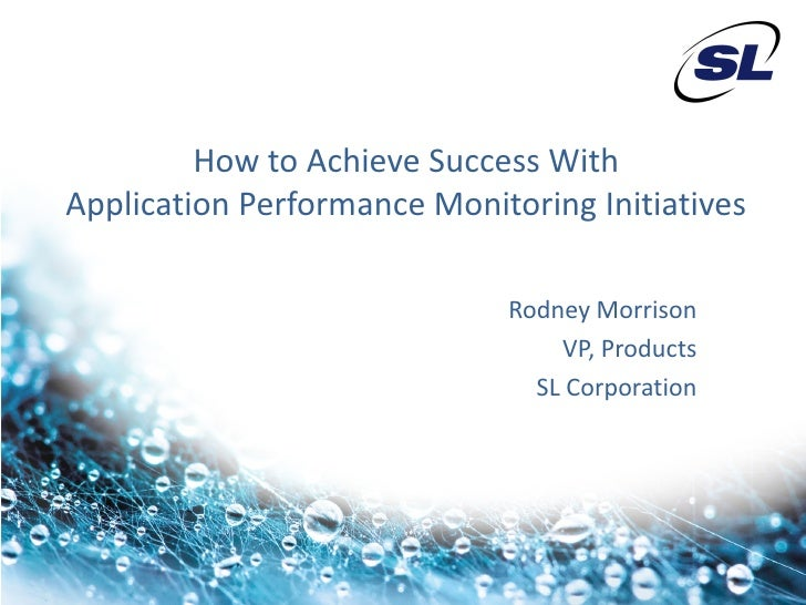 How to Achieve Success WithApplication Performance Monitoring Initiatives                             Rodney Morrison     ...