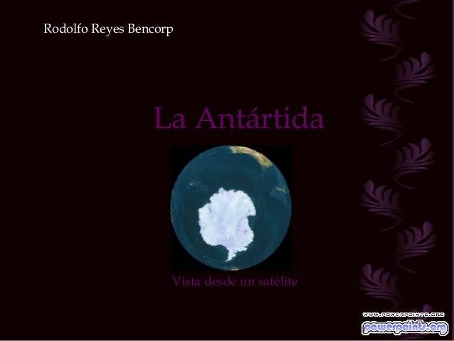 Rodolfo Reyes Bencorp  La Antártida  Vista desde un satélite