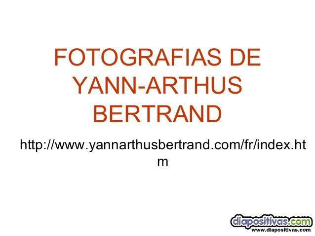 FOTOGRAFIAS DEYANN-ARTHUSBERTRANDhttp://www.yannarthusbertrand.com/fr/index.htm