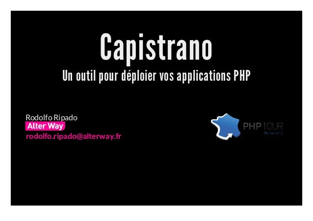 Capistrano         Un outil pour déploier vos applications PHPRodolfo Ripadorodolfo.ripado@alterway.fr