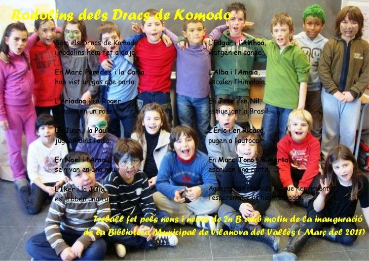 Rodolins dels Dracs de Komodo     Som els Dracs de Komodo,              L'Edgar i l'Ainhoa,     i rodolins hem fet a dojo....