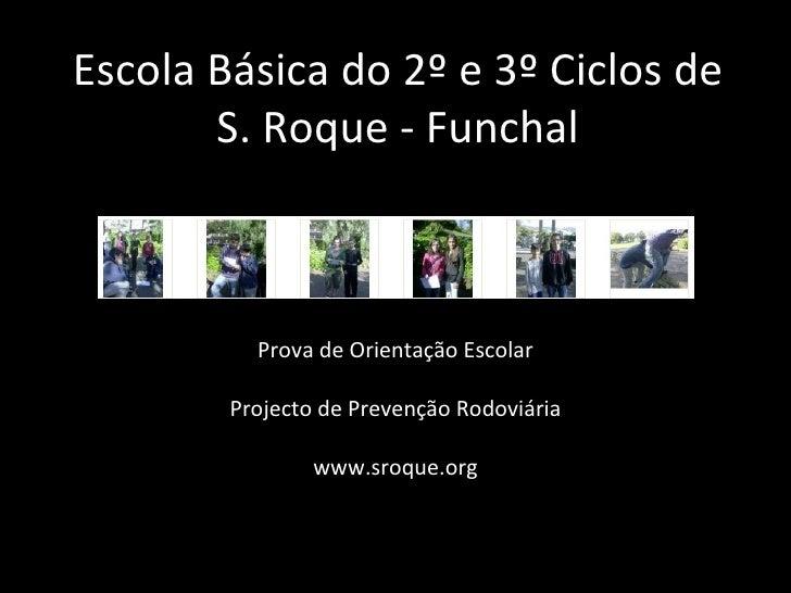 Escola Básica do 2º e 3º Ciclos de S. Roque - Funchal Prova de Orientação Escolar Projecto de Prevenção Rodoviária www.sro...