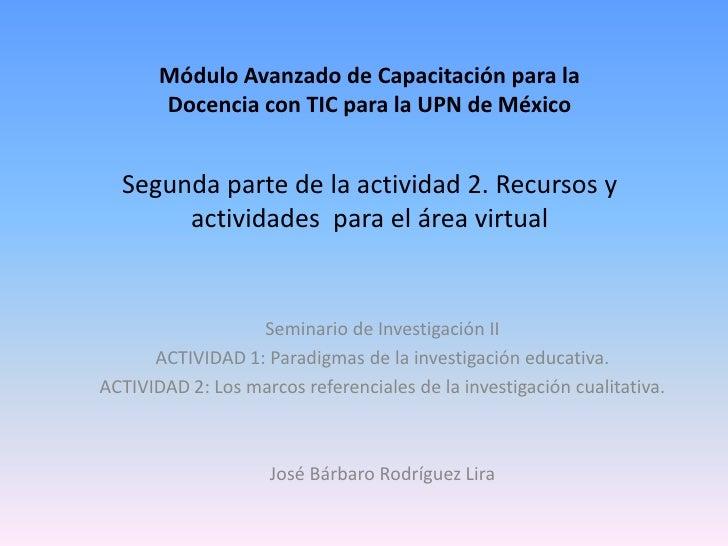 Módulo Avanzado de Capacitación para la       Docencia con TIC para la UPN de México  Segunda parte de la actividad 2. Rec...