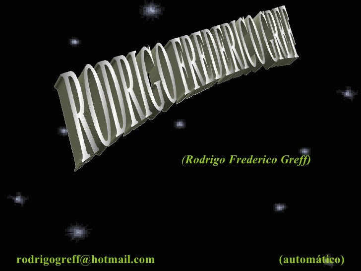 RODRIGO FREDERICO GREF ( Rodrigo Frederico Greff) [email_address] (automático)