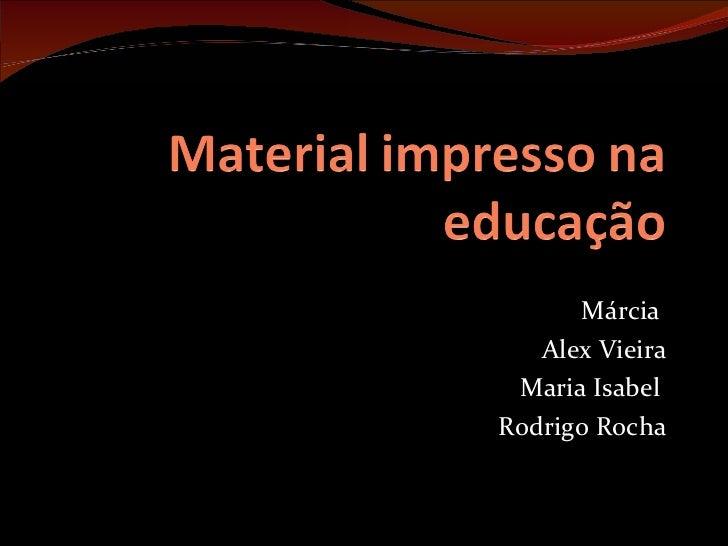 Márcia  Alex Vieira Maria Isabel  Rodrigo Rocha
