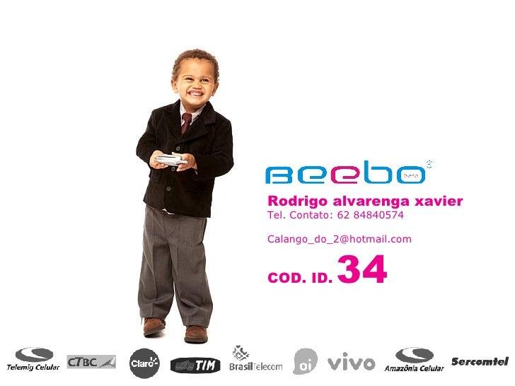 Rodrigo alvarenga xavier Tel. Contato: 62 84840574 [email_address] COD. ID.   34