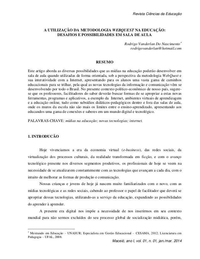 Revista Ciências da Educação Maceió, ano I, vol. 01, n. 01, jan./mar. 2014 A UTILIZAÇÃO DA METODOLOGIA WEBQUEST NA EDUCAÇÃ...
