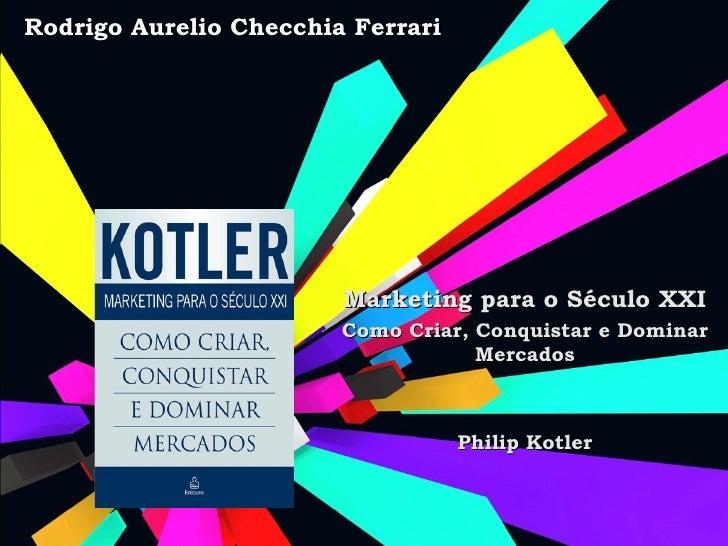 Rodrigo Aurelio Checchia Ferrari                        Marketing para o Século XXI                        Como Criar, Con...