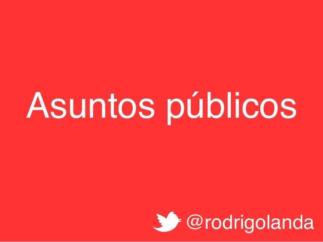 Asuntos públicos! @rodrigolanda!