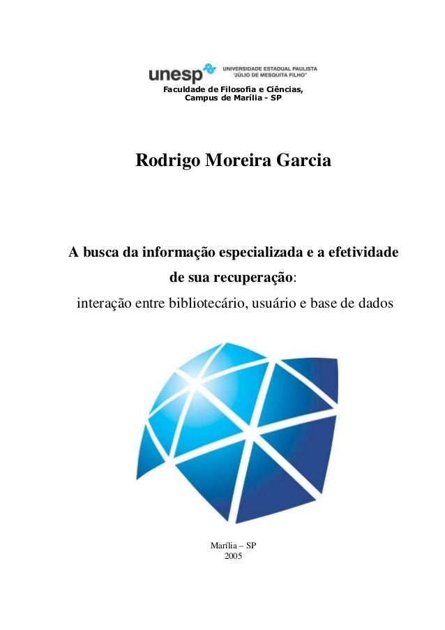 Faculdade de Filosofia e Ciências,                    Campus de Marília - SP          Rodrigo Moreira GarciaA busca da inf...