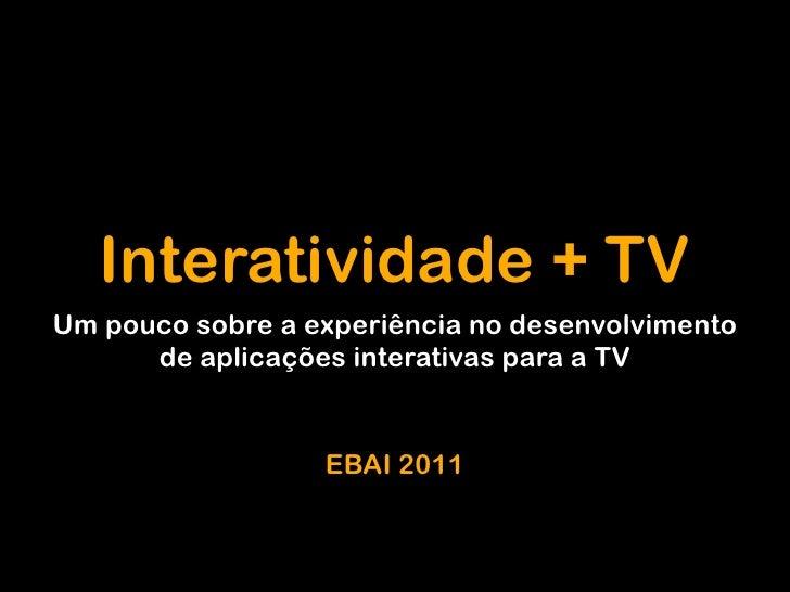 Interatividade + TVUm pouco sobre a experiência no desenvolvimento      de aplicações interativas para a TV               ...