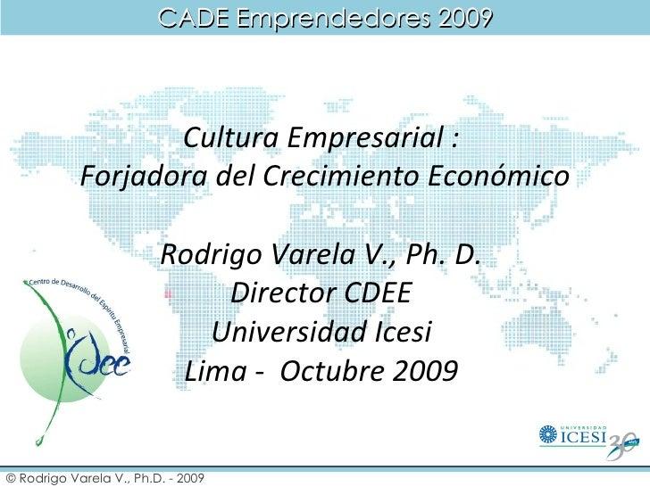 Cultura Empresarial :  Forjadora del Crecimiento Económico Rodrigo Varela V., Ph. D.  Director CDEE  Universidad Icesi  Li...