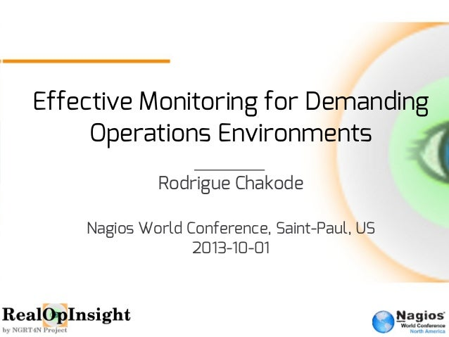 Effective Monitoring for Demanding Operations Environments Rodrigue Chakode Nagios World Conference, Saint-Paul, US 2013-1...