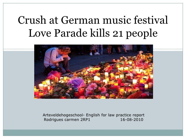 Crush at Germanmusic festival Love Parade kills 21 people<br />Arteveldehogeschool- Englishforlawpractice report<br />Rodr...