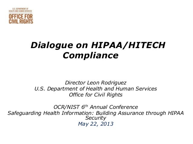 Dialogue on HIPAA/HITECHComplianceDirector Leon RodriguezU.S. Department of Health and Human ServicesOffice for Civil Righ...
