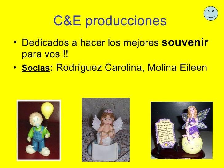 C&E producciones   <ul><li>Dedicados a hacer los mejores  souvenir  para vos !! </li></ul><ul><li>Socias :  Rodríguez Caro...