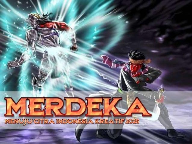 MERDEKA - Menuju citra indonesia kreatif 2025