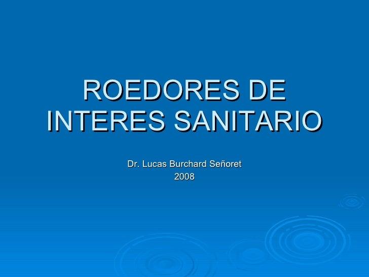 ROEDORES DE INTERES SANITARIO Dr. Lucas Burchard Señoret 2008