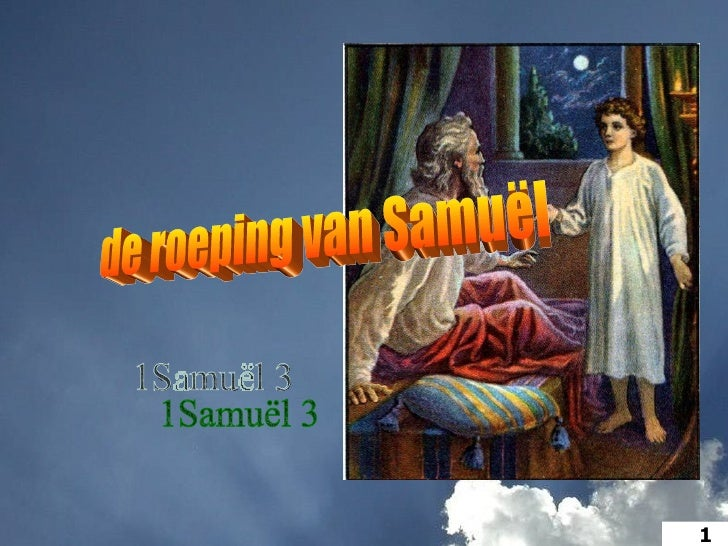 de roeping van Samuël 1Samuël 3 <ul><ul><li>1 </li></ul></ul>