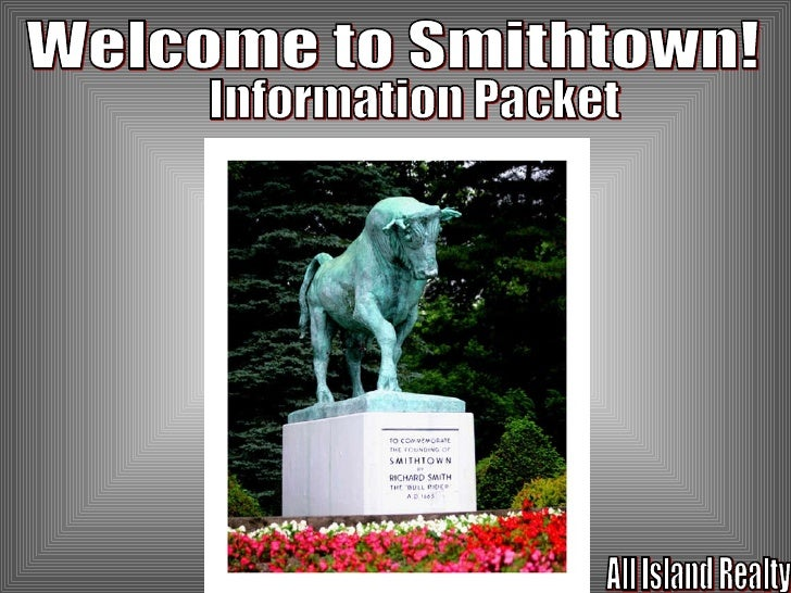 Welcome to Smithtown! Information Packet All Island Realty