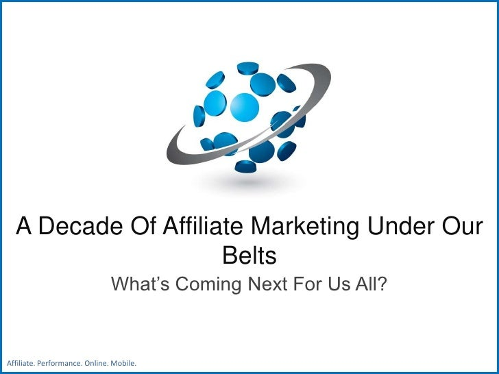 Affiliate Marketing Theatre; A decade of affiliate marketing already under our belts, but what's coming next for us all?