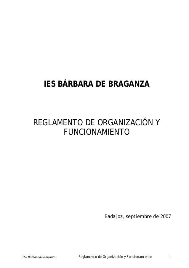 IES BÁRBARA DE BRAGANZA REGLAMENTO DE ORGANIZACIÓN Y FUNCIONAMIENTO Badajoz, septiembre de 2007 IES Bárbara de Braganza Re...
