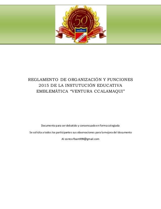 """REGLAMENTO DE ORGANIZACIÓN Y FUNCIONES 2015 DE LA INSTUTUCIÓN EDUCATIVA EMBLEMÁTICA """"VENTURA CCALAMAQUI"""" Documento para se..."""
