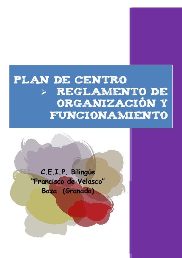"""PLAn de centro    ReGLAMENTO DE     ORGANIZACIÓN Y    FUNCIONAMIENTO     C.E.I.P. Bilingüe  """"Francisco de Velasco""""     Ba..."""